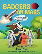 Badgers on Mars: The Incredible Adventures of Six Little Badgers: (Inspirational Children's Adventure Story) - Book Cover