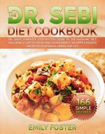 The Dr. Sebi Diet Cookbook: Dr. Sebi's Complete Step-By-Step Guide to the Alkaline Diet, including a List of Foods and Supplements. 166 Simple Recipes Based on Vegetables, Herbs, and Soy - Book Cover