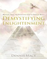 Demystifying Enlightenment: Messages, Signs, and Predictions From The Spiritual World - Book Cover