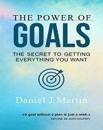 The power of goals: The secret to getting everything you want (Your best self) - Book Cover