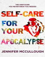 Self-Care for Your Apocalypse : The User Guide You Never Knew You Needed - Book Cover