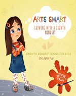 Arts Smart: Growing With A Growth Mindset (Growth mindset book for kids) - Book Cover