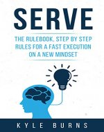 Serve: The rulebook, step by step rules for a fast execution on a new mindset - Book Cover