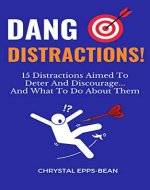 Dang Distractions: 15 Distractions Aimed to Deter and Discourage...And What to Do About Them - Book Cover