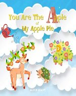 You Are The Apple Of My Apple Pie : ABC Book For Toddlers - Learning Alphabets With Animals And Amazing Nature - Book Cover