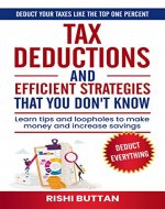 Tax Deductions and Efficient Strategies That You Don't Know: Learn Tips And Loopholes To Make Money And Increase Savings - Book Cover