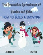 The Incredible Adventures of Kinslee and Kallie: How to Build a Snowman - Book Cover