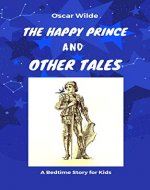 The Happy Prince and Other Stories ( Illustrated ) : The Happy Prince and Other Tales is a collection of stories for children (Book for Kids 9-12 1) - Book Cover
