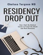 Residency Drop Out: How I Quit My Medical Career To Travel the World and Work Remotely - Book Cover