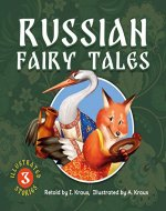 Russian Fairy Tales: Little illustrated a collection of THREE of the most popular Russian fairy tales for Toddlers 2-5 years Fox and Crane, Little Hut ... Hut (Small books with big pictures Book 29) - Book Cover