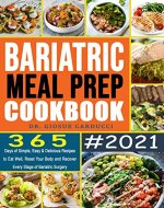 Bariatric Meal Prep Cookbook #2021: 365 Days of Simple, Easy...