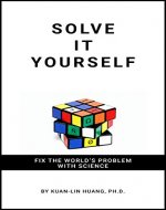 Solve It Yourself: Fix the World's Problem with Science - Book Cover