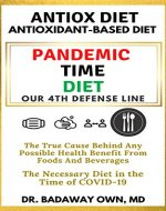 AntiOXidant-Based Diet (AntiOX Diet)©: Pandemic Time Diet, 4th Defense Line: Healthiest Evidence-Based Novel Diet Preventing Root Causes of Disease including ... COVID-19. Only Cause of Any Food's Benefit - Book Cover