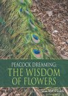 Peacock Dreaming: The Wisdom of Flowers - 1504307763 on Amazon