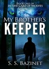 IN THE CARE OF WOLVES: My Brother's Keeper (Book 1) - B008R8ZFPM on Amazon