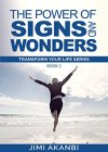 The Power of Signs and Wonders (Transform Your Life Series Book 2) - B01BV9VJ4E on Amazon