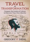 Travel As Transformation: Conquer the Limits of Culture to Discover Your Own Identity - B01M03V3BU on Amazon