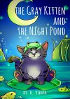 THE GRAY KITTEN AND THE NIGHT POND Cat books for toddlers toddler books ages 2-4 Preschool books for 2-4 years Rhyming books for toddlers: Teaches to ask mother's permission before going out - B073YT1M4F on Amazon