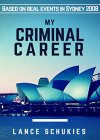 My Criminal Career: Based on real events in Sydney Australia 2008-2009 - B07F8M6DHZ on Amazon