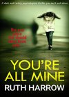 You're All Mine: A Dark and Twisty Psychological Thriller You Can't Put Down - B07Q2B4TTS on Amazon