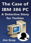 The Case of IBM 386 PC: A Detective Story for Techies - B082VKD2N7 on Amazon
