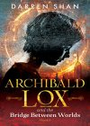 Archibald Lox and the Bridge Between Worlds: Archibald Lox series, Volume 1, book 1 of 3 - B086LKBHD6 on Amazon