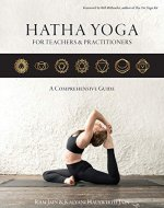 Hatha Yoga for Teachers and Practitioners: A Comprehensive Guide: A Comprehensive Guide to Holistic Sequencing - Book Cover
