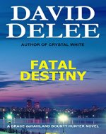 Fatal Destiny (Grace deHaviland Bounty Hunter Book 1) - Book Cover