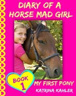 Diary of a Horse Mad Girl: My First Pony - Book 1 - A Perfect Horse Book for Girls aged 9 to 12 - Book Cover
