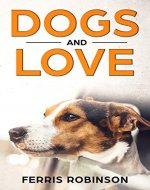 Dogs and Love - Stories of Fidelity (Dog Stories Book 1) - Book Cover