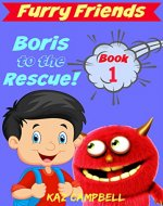FURRY FRIENDS - Book 1 - Boris To The Rescue: First Book in the FURRY FRIENDS Series - short chapter book for children aged 5-9 - Book Cover