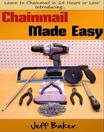 Chainmail Made Easy: Learn to Chainmail in 24 Hours or Less! - Book Cover