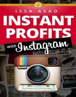 Issa Asad Instant Profits with Instagram: Build Your Brand, Explode Your Business - Book Cover
