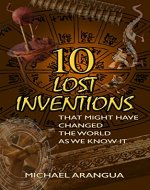 10 Lost Inventions: That Might Have Changed The World As We Know It