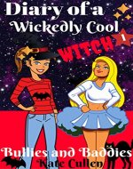 Funny books for girls 9-12, 'Diary Of a Wickedly Cool Witch': Bullies and Baddies (The Wickedly Cool Witch series) - Book Cover