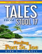 Tales from Stool 17; Finding Port St. Joe: The Nigel Logan Stories (Vol. 1) (Volume 1) - Book Cover