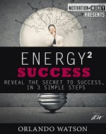 Motivation & Money Series: Energy to Success, Reveal the Secret to Success in 3 Simple Steps: Success Motivation - Book Cover