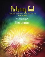 Picturing God: How to conceive and relate to the Divine (An Anthology) - Book Cover
