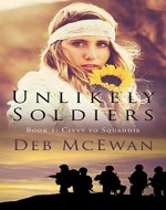 Unlikely Soldiers Book One (Civvy to Squaddie): A Coming of Age Novel of Love, Humour, and Tragedy - Book Cover
