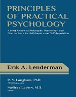Principles of Practical Psychology: A Brief Review of Philosophy, Psychology, and Neuroscience for Self-Inquiry and Self-Regulation - Book Cover