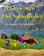 Where Are The Numbers?: Children's Book ages 3-7 (The Adventures of the Numbers 1) - Book Cover