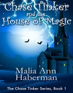 Chase Tinker and the House of Magic (The Chase Tinker Series, Book 1) - Book Cover