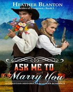 Ask Me to Marry You: A MALE Mail-Order Bride Western Romance Novella (The Brides of Evergreen Book 2) - Book Cover