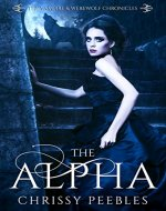 The Alpha - Book 1 (The Vampire and Werewolf Chronicles) - Book Cover