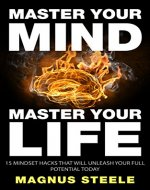Master Your Mind, Master Your Life: 15 Mindset Hacks That Will Unleash Your Full Potential TODAY - Book Cover