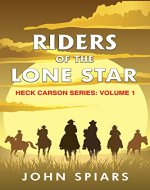 Riders of the Lone Star: Heck Carson Series Volume 1 - Book Cover