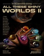 All These Shiny Worlds II: The 2017 ImmerseOrDie Anthology - Book Cover