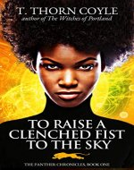 To Raise a Clenched Fist to the Sky (The Panther Chronicles Book 1) - Book Cover