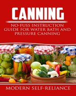 Canning: No-Fuss Instruction Guide for Water Bath and Pressure Canning (Plus Recipes) (Canning, pressure canning, Modern Self-Reliance, water-bath canning) - Book Cover