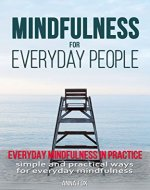 Mindfulness for everyday people: EVERYDAY MINDFULNESS IN PRACTICE: Simple and practical ways for everyday mindfulness - Book Cover